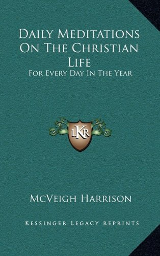 9781164513889: Daily Meditations On The Christian Life: For Every Day In The Year