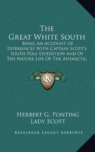 9781164514152: The Great White South: Being An Account Of Experiences With Captain Scott's South Pole Expedition And Of The Nature Life Of The Antarctic