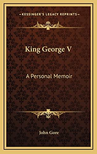 King George V: A Personal Memoir: Gore, John