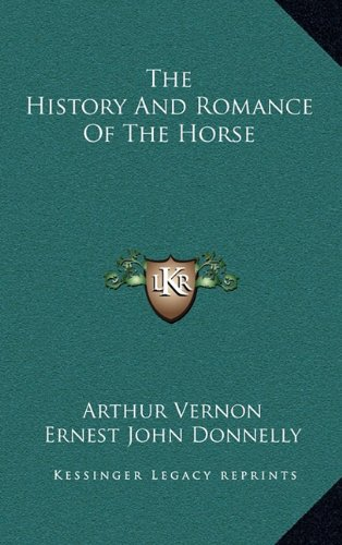 9781164514541: The History And Romance Of The Horse