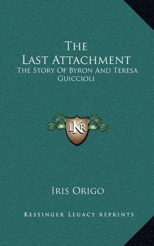 9781164514770: The Last Attachment: The Story of Byron and Teresa Guiccioli