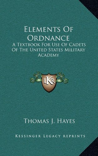9781164515913: Elements Of Ordnance: A Textbook For Use Of Cadets Of The United States Military Academy