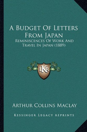 9781164518181: A Budget of Letters from Japan: Reminiscences of Work and Travel in Japan (1889)