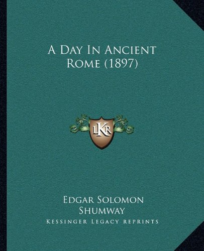 9781164522836: A Day In Ancient Rome (1897)