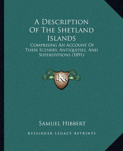 9781164523291: A Description Of The Shetland Islands: Comprising An Account Of Their Scenery, Antiquities, And Superstitions (1891)