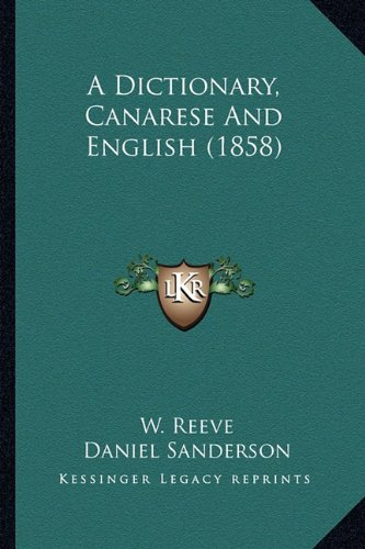 9781164523772: A Dictionary, Canarese And English (1858)