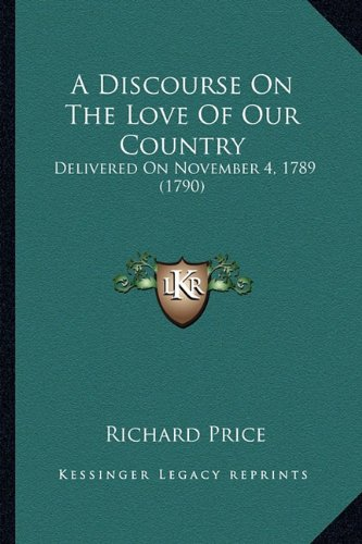 9781164524779: A Discourse on the Love of Our Country: Delivered on November 4, 1789 (1790)