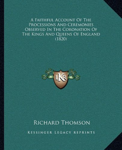 9781164525431: A Faithful Account of the Processions and Ceremonies Observed in the Coronation of the Kings and Queens of England (1820)