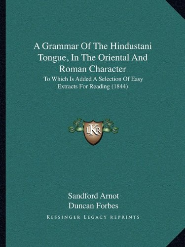 9781164528470: A Grammar Of The Hindustani Tongue, In The Oriental And Roman Character: To Which Is Added A Selection Of Easy Extracts For Reading (1844)