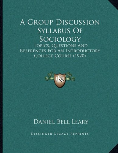 9781164528883: A Group Discussion Syllabus Of Sociology: Topics, Questions And References For An Introductory College Course (1920)