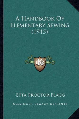 9781164530329: A Handbook Of Elementary Sewing (1915)