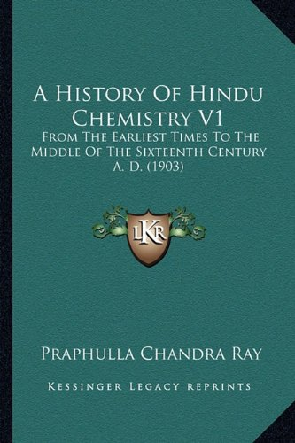 9781164531944: A History Of Hindu Chemistry V1: From The Earliest Times To The Middle Of The Sixteenth Century A. D. (1903)