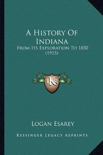 9781164531968: A History Of Indiana: From Its Exploration To 1850 (1915)