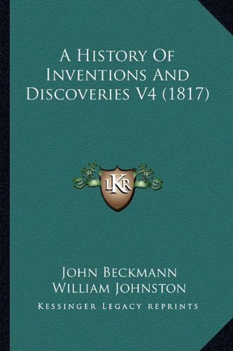 9781164531975: A History Of Inventions And Discoveries V4 (1817)