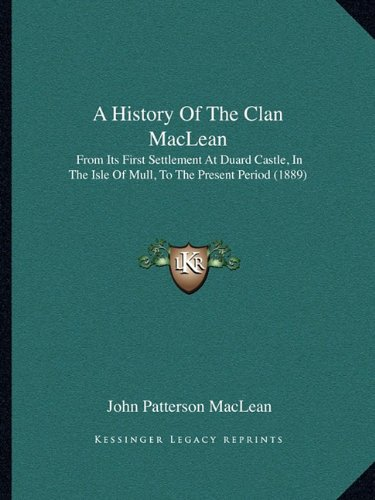9781164532521: A History Of The Clan MacLean: From Its First Settlement At Duard Castle, In The Isle Of Mull, To The Present Period (1889)