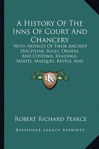 9781164532743: A History Of The Inns Of Court And Chancery: With Notices Of Their Ancient Discipline, Rules, Orders, And Customs, Readings, Moots, Masques, Revels, And Entertainments (1848)