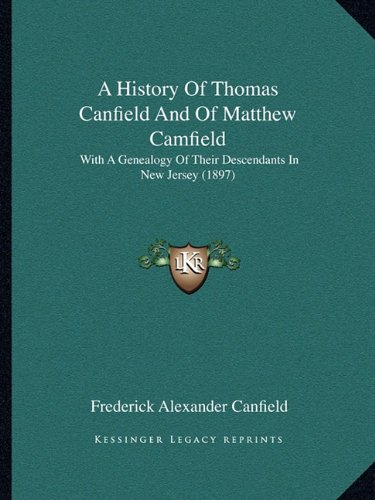 9781164533320: A History Of Thomas Canfield And Of Matthew Camfield: With A Genealogy Of Their Descendants In New Jersey (1897)