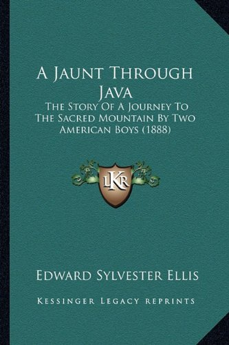 9781164533689: A Jaunt Through Java: The Story Of A Journey To The Sacred Mountain By Two American Boys (1888)