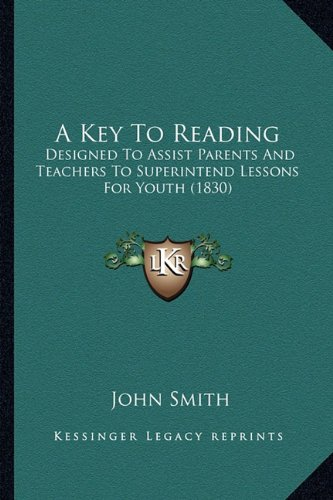 9781164534129: A Key To Reading: Designed To Assist Parents And Teachers To Superintend Lessons For Youth (1830)