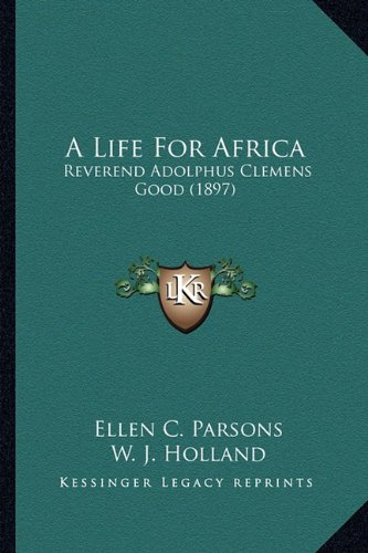 9781164535836: A Life For Africa: Reverend Adolphus Clemens Good (1897)