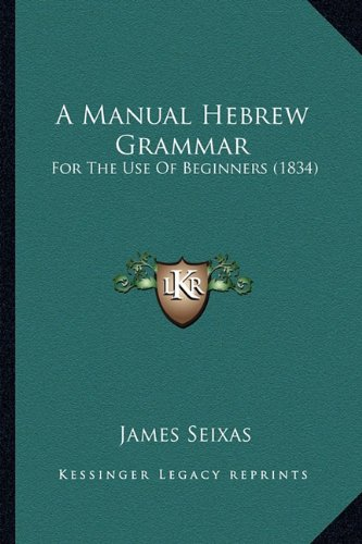9781164537007: A Manual Hebrew Grammar: For The Use Of Beginners (1834)