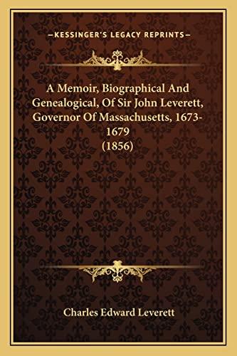 9781164538547: A Memoir, Biographical And Genealogical, Of Sir John Leverett, Governor Of Massachusetts, 1673-1679 (1856)