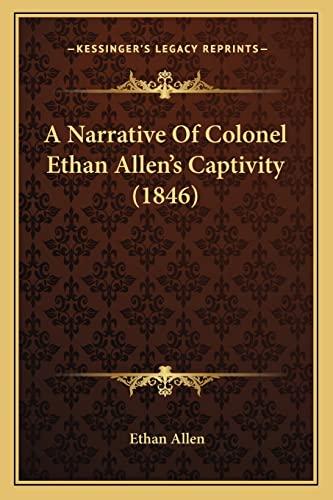 9781164540304: A Narrative Of Colonel Ethan Allen's Captivity (1846)