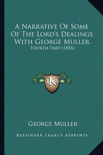 A Narrative Of Some Of The Lord's Dealings With George Muller: Fourth Part (1856) (116454036X) by George Muller