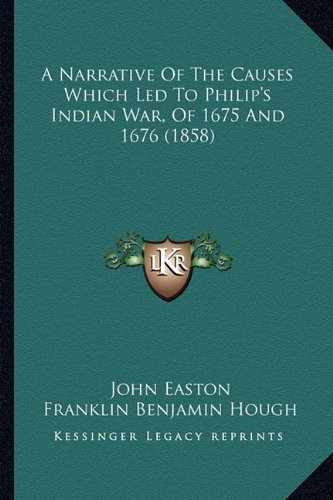 9781164540380: A Narrative Of The Causes Which Led To Philip's Indian War, Of 1675 And 1676 (1858)