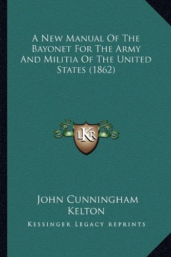 9781164541219: A New Manual Of The Bayonet For The Army And Militia Of The United States (1862)