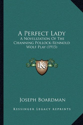 9781164542414: A Perfect Lady: A Novelization Of The Channing Pollock-Rennold Wolf Play (1915)