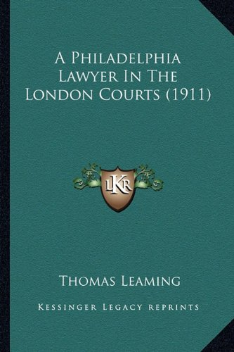 9781164542544: A Philadelphia Lawyer In The London Courts (1911)