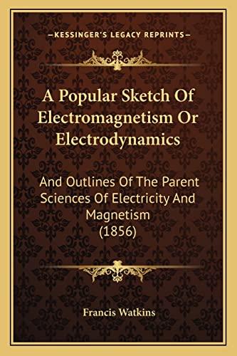A Popular Sketch Of Electromagnetism Or Electrodynamics: