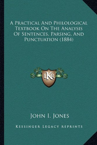 9781164543695: A Practical And Philological Textbook On The Analysis Of Sentences, Parsing, And Punctuation (1884)