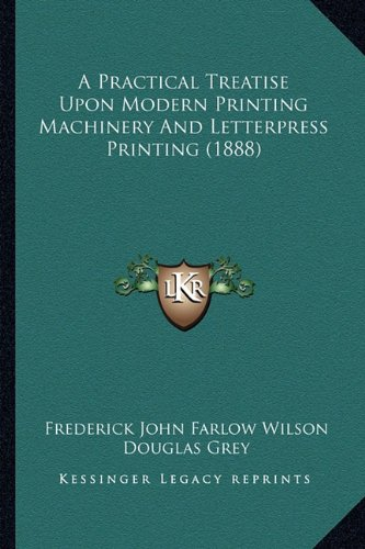 9781164544814: A Practical Treatise Upon Modern Printing Machinery And Letterpress Printing (1888)