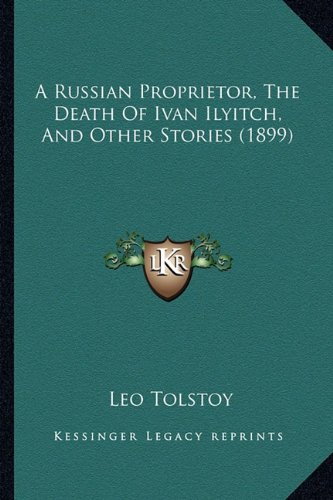 9781164546863: A Russian Proprietor, the Death of Ivan Ilyitch, and Other Stories (1899)