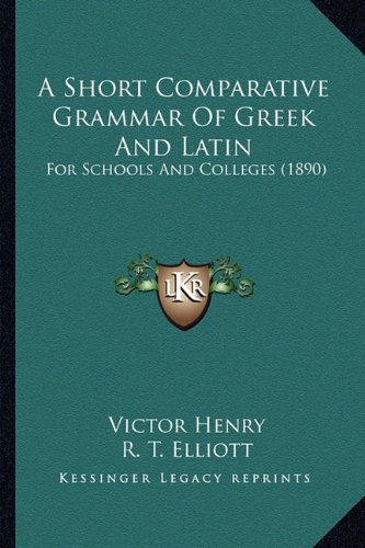 9781164548843: A Short Comparative Grammar Of Greek And Latin: For Schools And Colleges (1890)