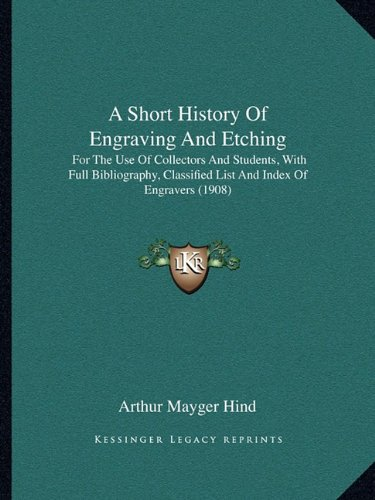 9781164549161: A Short History Of Engraving And Etching: For The Use Of Collectors And Students, With Full Bibliography, Classified List And Index Of Engravers (1908)