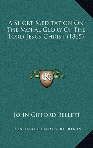 9781164549598: A Short Meditation On The Moral Glory Of The Lord Jesus Christ (1865)