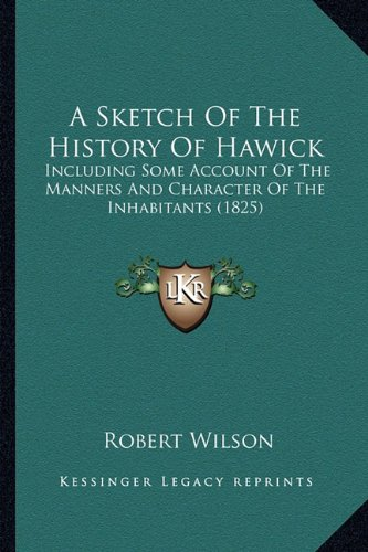 9781164550150: A Sketch Of The History Of Hawick: Including Some Account Of The Manners And Character Of The Inhabitants (1825)