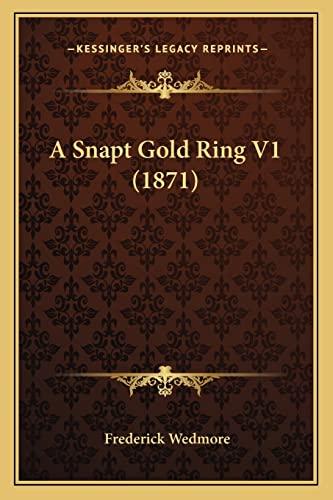 9781164550433: A Snapt Gold Ring V1 (1871)