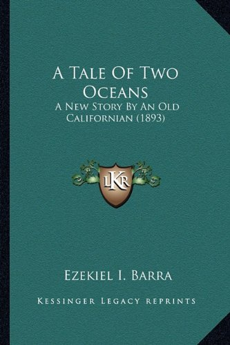 9781164553090: A Tale Of Two Oceans: A New Story By An Old Californian (1893)