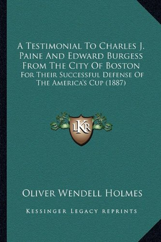 9781164553311: A Testimonial To Charles J. Paine And Edward Burgess From The City Of Boston: For Their Successful Defense Of The America's Cup (1887)