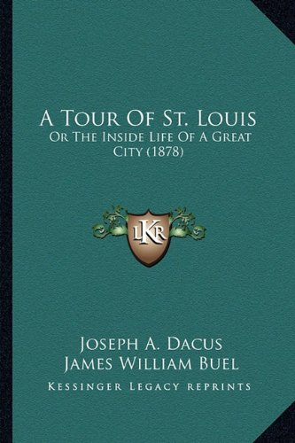 9781164554059: A Tour Of St. Louis: Or The Inside Life Of A Great City (1878)