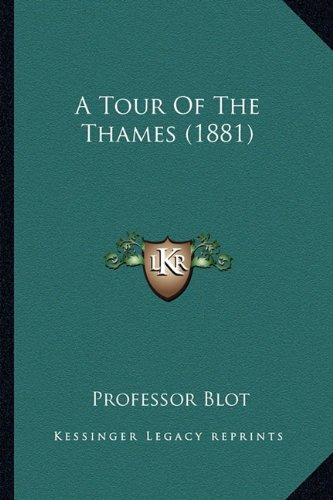 9781164554066: A Tour Of The Thames (1881)