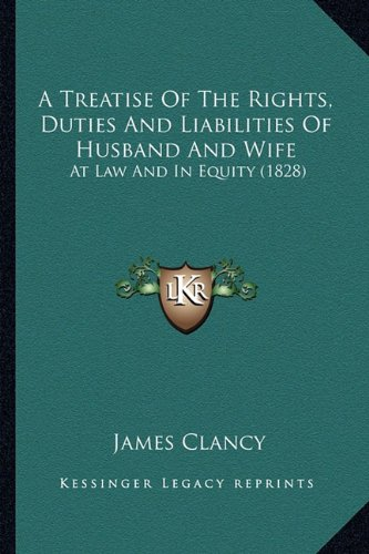 9781164554707: A Treatise Of The Rights, Duties And Liabilities Of Husband And Wife: At Law And In Equity (1828)