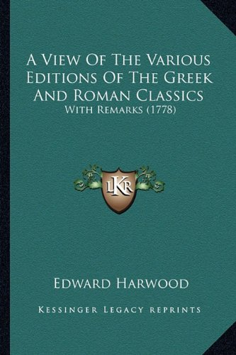 9781164555766: A View Of The Various Editions Of The Greek And Roman Classics: With Remarks (1778)