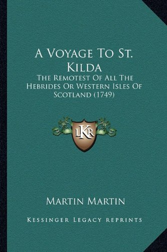 9781164556435: A Voyage to St. Kilda: The Remotest of All the Hebrides or Western Isles of Scotland (1749)