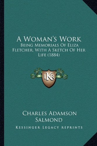 9781164557036: A Woman's Work: Being Memorials Of Eliza Fletcher, With A Sketch Of Her Life (1884)