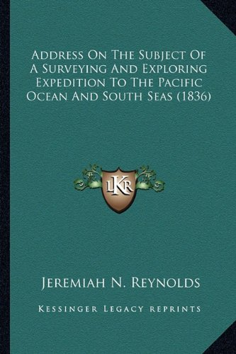 9781164559290: Address On The Subject Of A Surveying And Exploring Expedition To The Pacific Ocean And South Seas (1836)